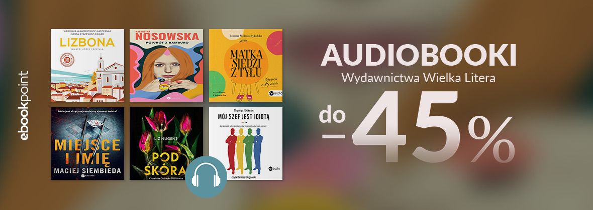 Promocja na ebooki Audiobooki Wydawnictwa WIELKA LITERA / do -45%
