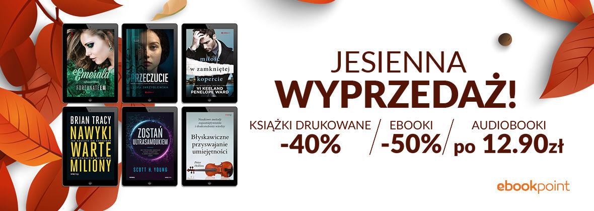 Promocja na ebooki Jesienna WYPRZEDAŻ! / EBOOKI -50%, AUDIOBOOKI po 12,90zł, KSIĄŻKI DRUKOWANE -40%