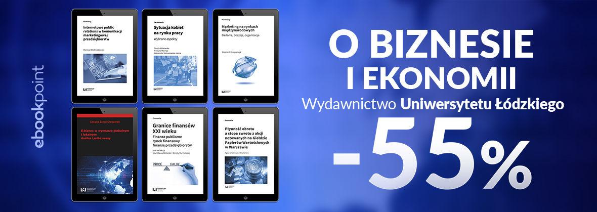 Promocja na ebooki O biznesie i ekonomii / Wydawnictwo Uniwersytetu Łódzkiego -55%