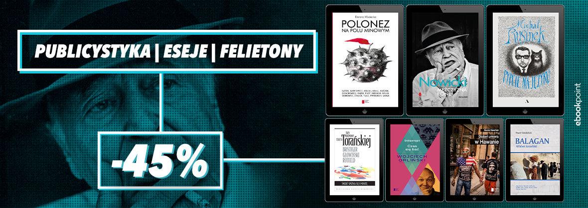 PUBLICYSTYKA | ESEJE | FELIETONY [-45%]