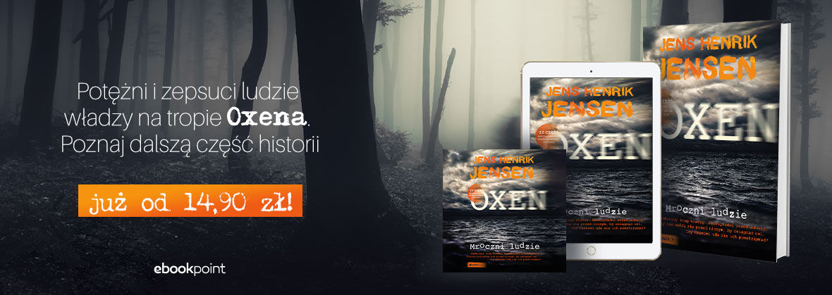 Promocja na ebooki POZNAJ DALSZĄ CZĘŚĆ HISTORII OXENA [e-book i audiobook po 14,90 zł]