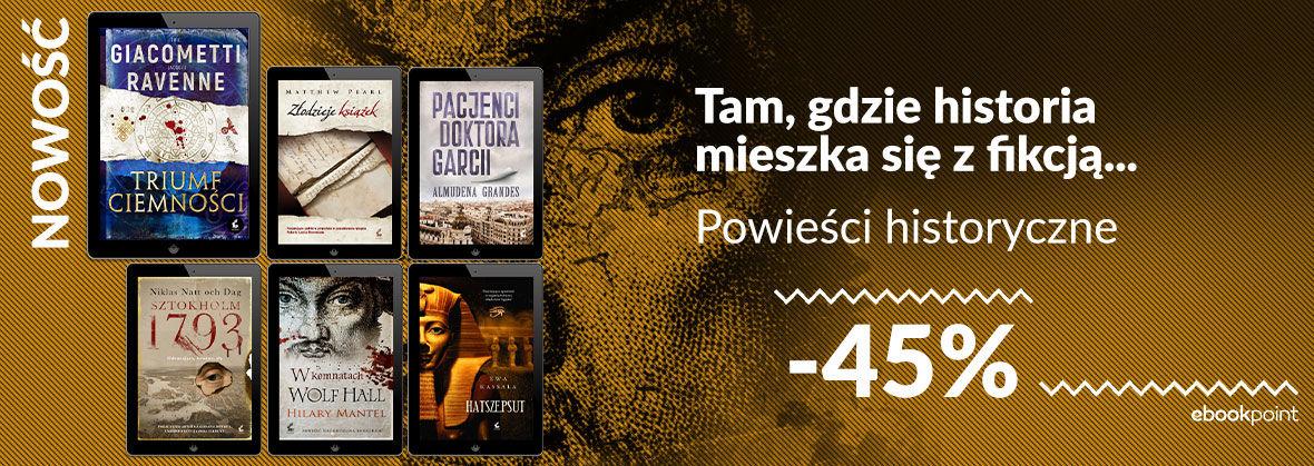 Promocja na ebooki Tam, gdzie historia mieszka się z fikcją... [powieści historyczne do -45%]