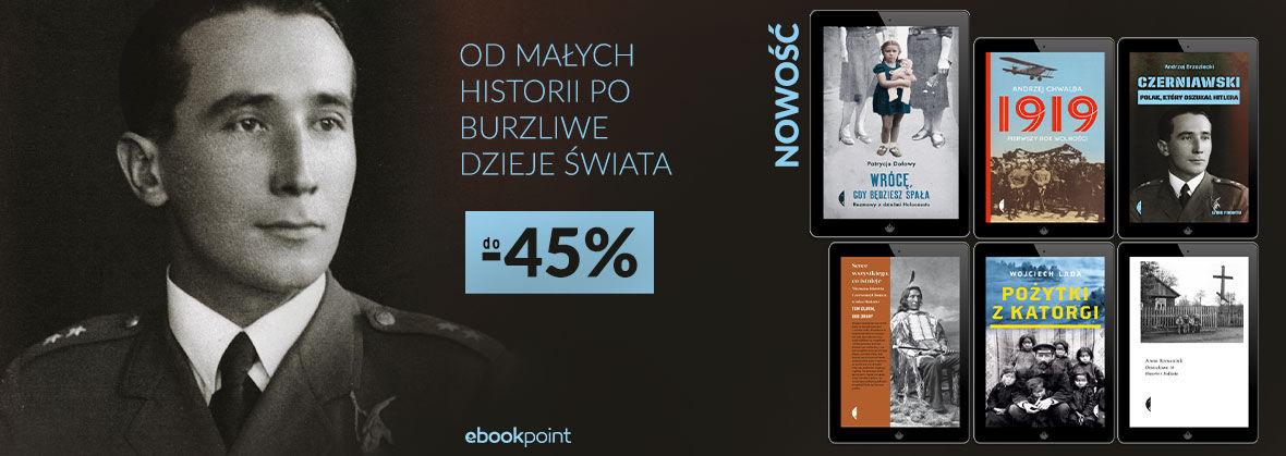 Promocja na ebooki OD MAŁYCH HISTORII PO BURZLIWE DZIEJE ŚWIATA [do -45%]