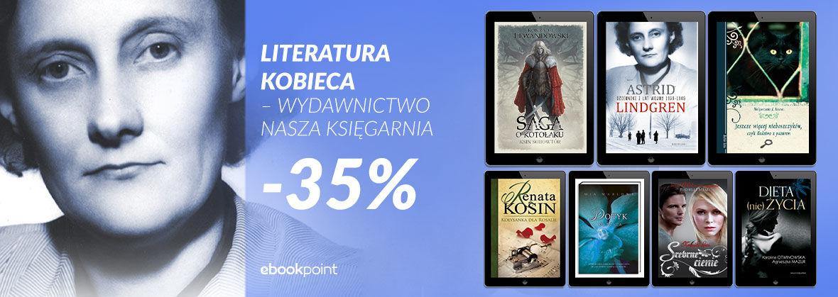Promocja na ebooki LITERATURA KOBIECA - WYDAWNICTWO NASZA KSIĘGARNIA [-35%]