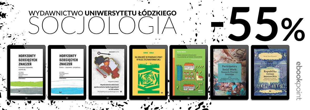 Promocja Promocja na ebooki WYDAWNICTWO UNIWERSYTETU ŁÓDZKIEGO [SOCJOLOGIA -55%]