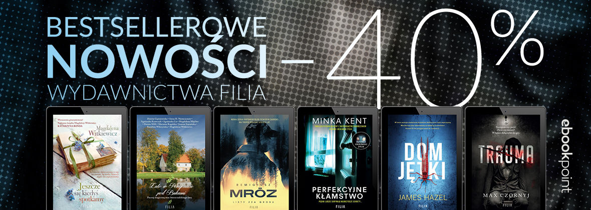 Promocja na ebooki Bestsellerowe powieści Wydawnictwa Filia! [-40%]