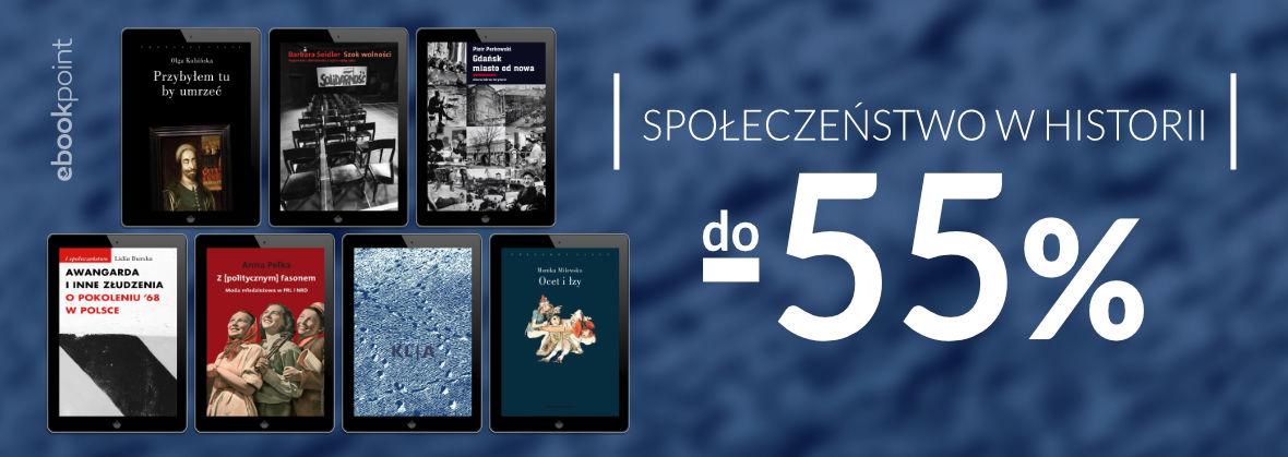 Promocja na ebooki SPOŁECZEŃSTWO W HISTORII [do -55%]