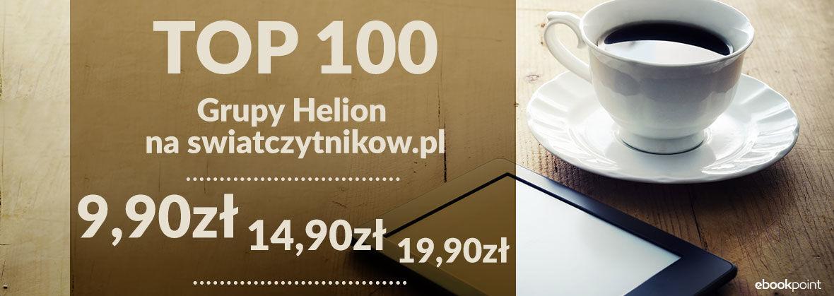 Promocja na ebooki TOP 100 Grupy Helion na swiatczytnikow.pl! [9,90zł, 14,90zł, 19,90zł]