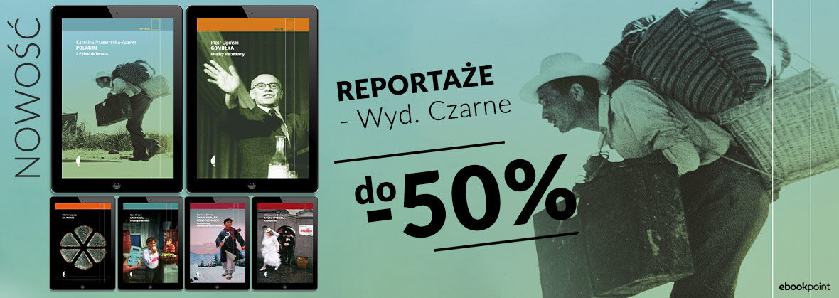 Promocja na ebooki WYD. CZARNE [reportaż do -50%]