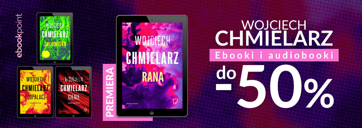 Promocja na ebooki WOJCIECH CHMIELARZ [ebooki i audiobooki do -50%]