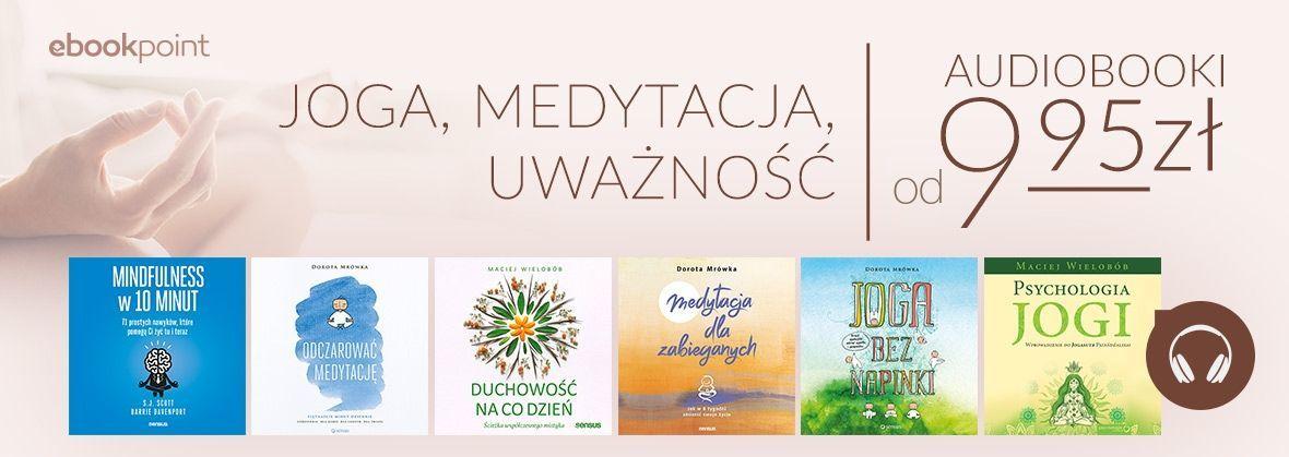 Promocja na ebooki Joga, medytacja, uważność [AUDIOBOOKI OD 9,95zł]