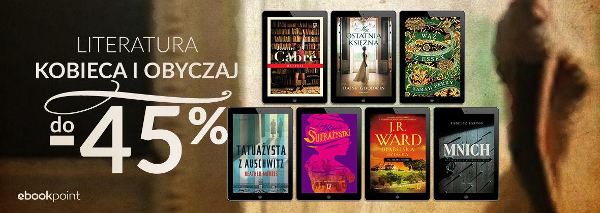 Promocja na ebooki LITERATURA KOBIECA I OBYCZAJ [do -45%]