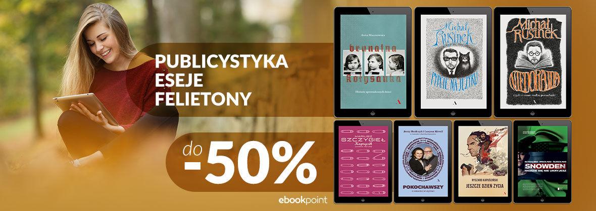 Promocja na ebooki PUBLICYSTYKA | ESEJE | FELIETONY [do -50%]
