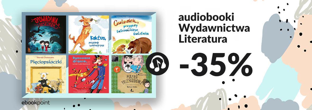 Promocja na ebooki Audiobooki Wydawnictwa Literatura [-35%]