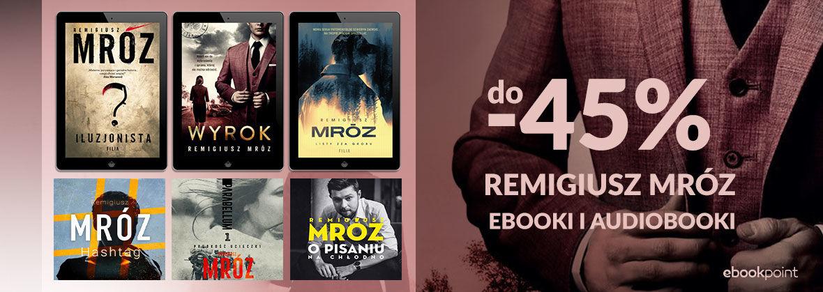 Promocja na ebooki Ebooki i audiobooki REMIGIUSZA MROZA / do -45%