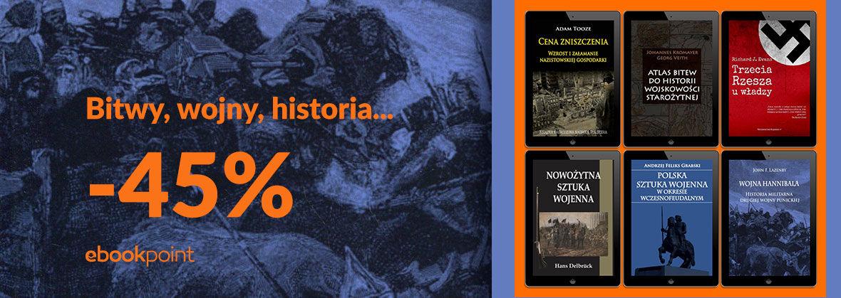 Promocja na ebooki Bitwy, wojny, historia... [-45%]