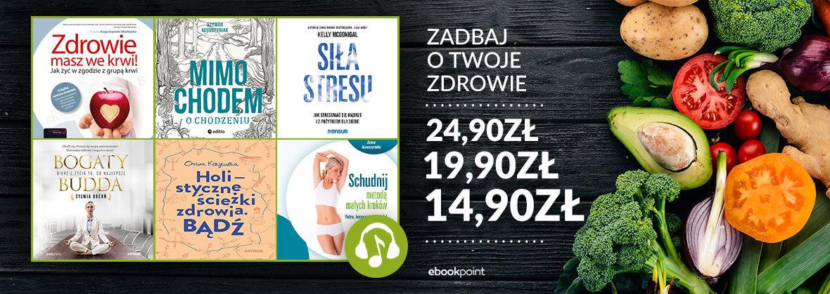 Promocja na ebooki Zadbaj o Twoje zdrowie! [Audiobooki po 14,90zł, 19,90zł i 24,90zł]