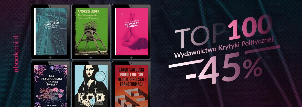 Promocja na ebooki TOP100 Wydawnictwa Krytyki Politycznej / -45%