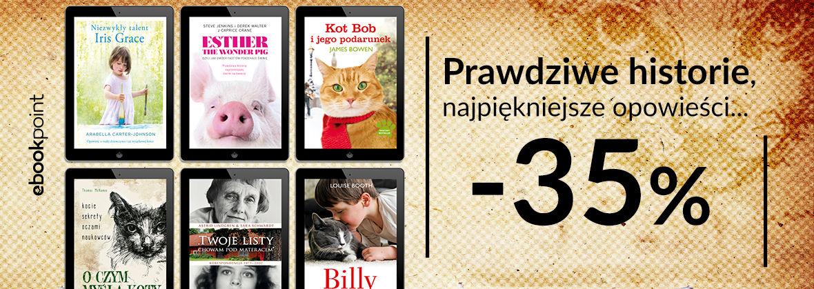 Promocja na ebooki Prawdziwe historie, najpiękniejsze opowieści [-35%]