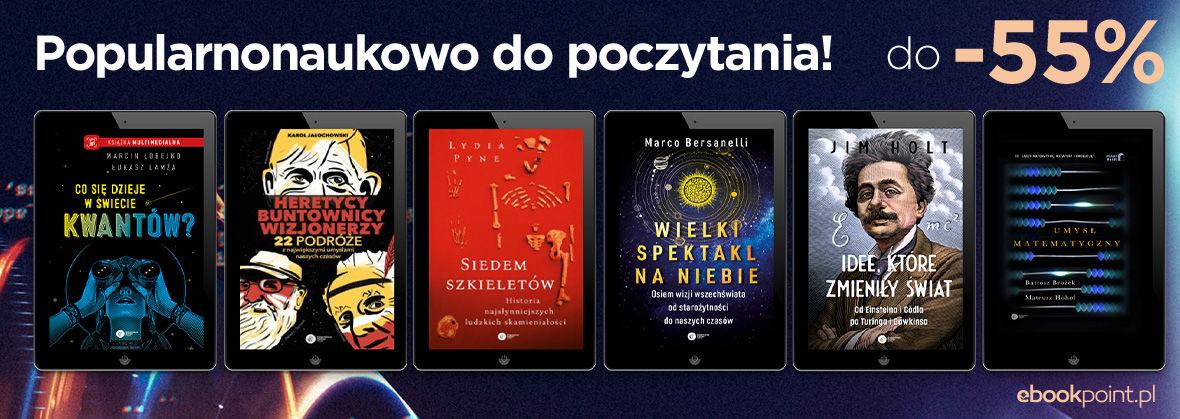 Promocja na ebooki Popularnonaukowo do poczytania! [do -55%]