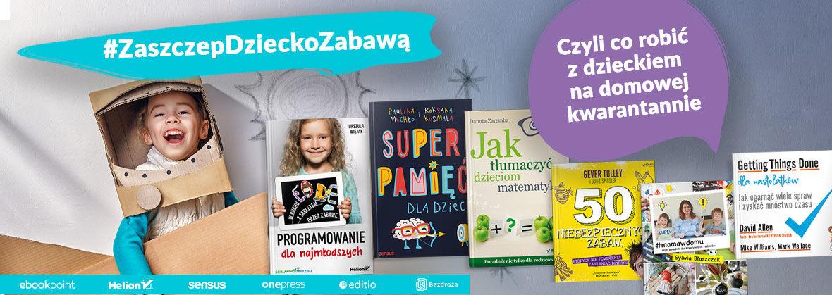 Promocja na ebooki #ZaszczepDzieckoZabawą - czyli co robić z dzieckiem na domowej kwarantannie