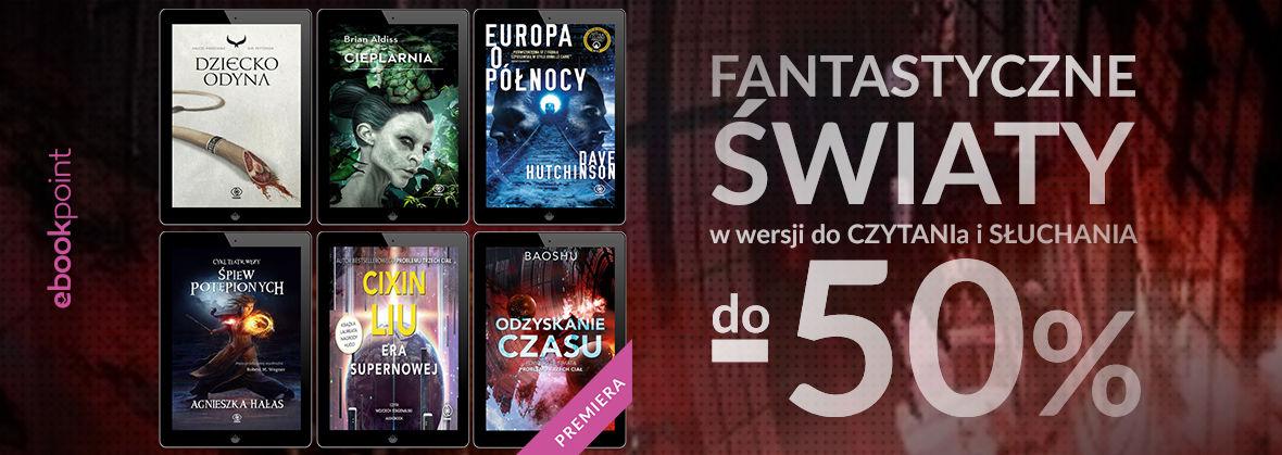 Promocja na ebooki Fantastyczne światy w wersji do czytania i słuchania / do -50%