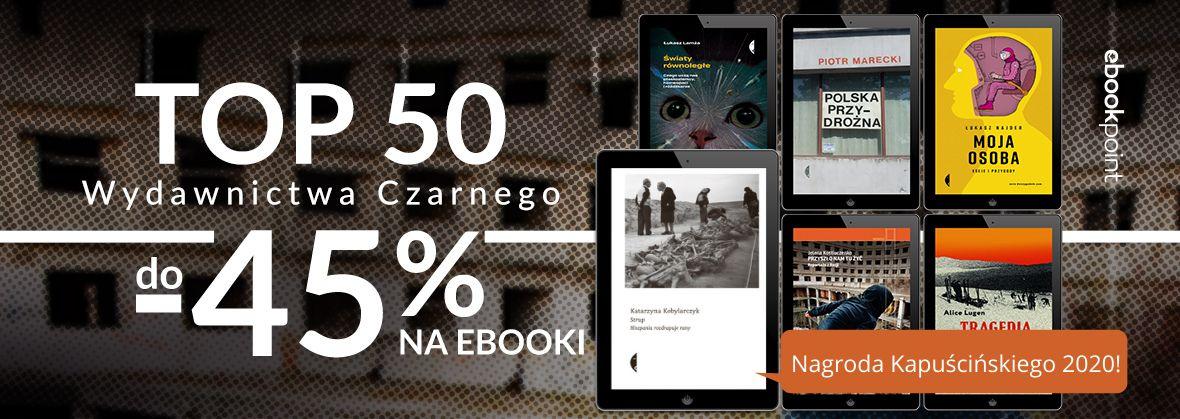 Promocja na ebooki TOP50 Wydawnictwa Czarnego / do -45%