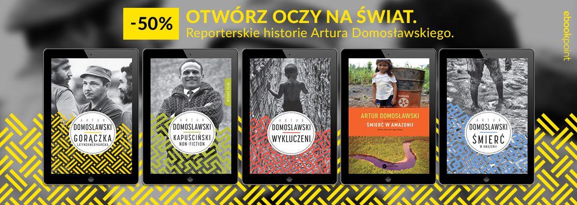 Promocja na ebooki Reporterskie historie Artura Domosławskiego / -50%