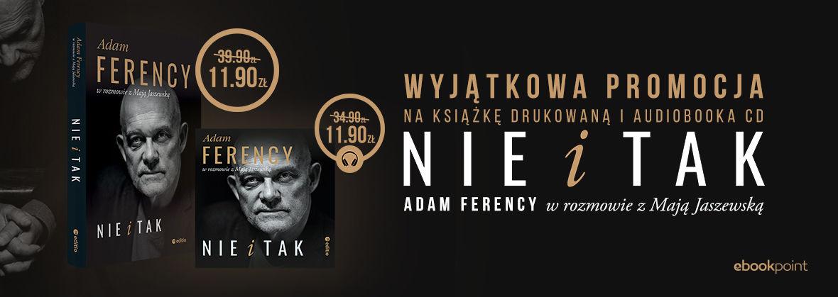Promocja na ebooki Nie i Tak. Adam Ferency w rozmowie z Mają Jaszewską [po 11.90 zł]