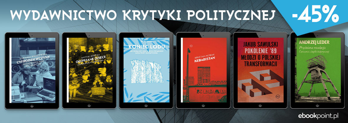 Promocja na ebooki WYDAWNICTWO KRYTYKI POLITYCZNEJ [-45%]
