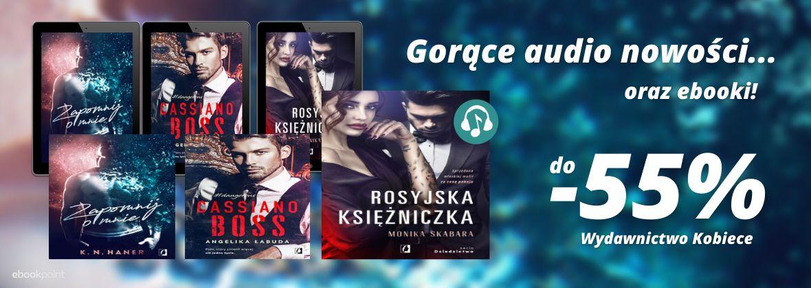Promocja na ebooki Gorące nowości audio...oraz ebooki! / Wydawnictwo Kobiece / do -55%