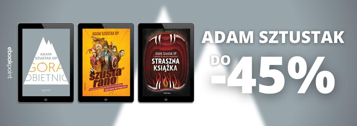 Promocja na ebooki ADAM SZUSTAK / do -45%