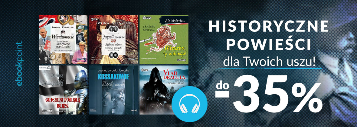 Promocja na ebooki Historyczne powieści dla Twoich uszu! / do -35%