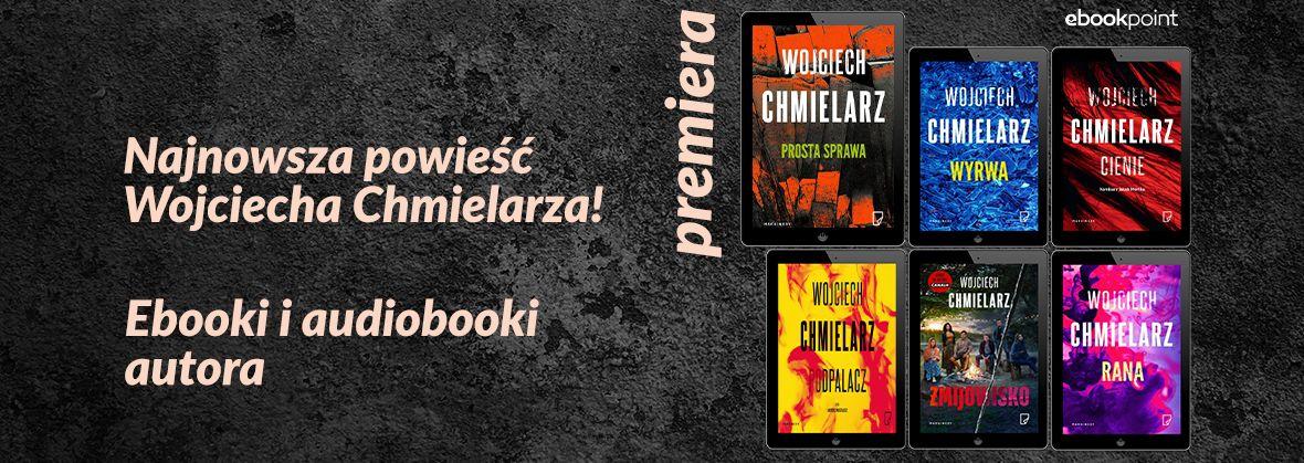 Promocja na ebooki Najnowsza powieść Wojciecha Chmielarza! / Ebooki i audiobooki autora do -45%