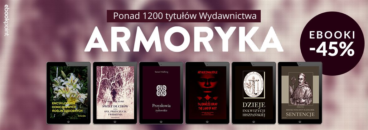Promocja na ebooki Ponad 1200 tytułów Wydawnictwa ARMORYKA / -45%