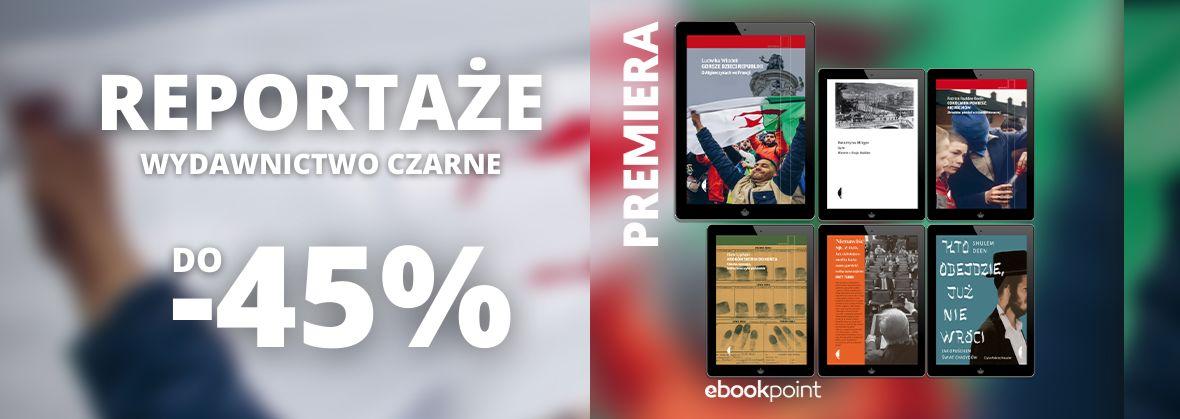 Promocja na ebooki REPORTAŻE / Wydawnictwo Czarne / do -45%