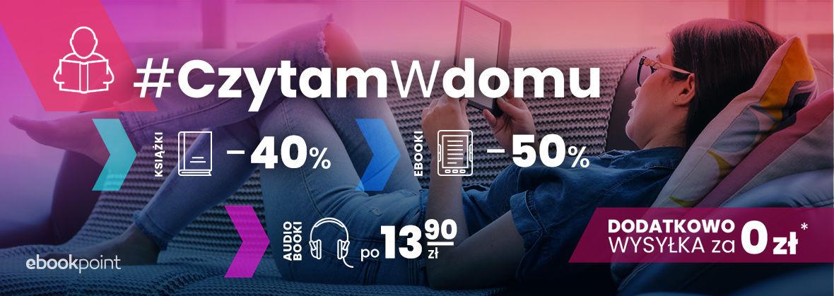 Promocja na ebooki #CzytamWdomu [Druki -40%  Ebooki -50%  Audiobooki po 13,90 zł]