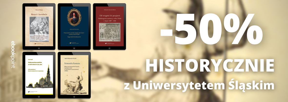 Promocja na ebooki Historycznie z Uniwersytetem Śląskim / 5 tytułów 50% taniej