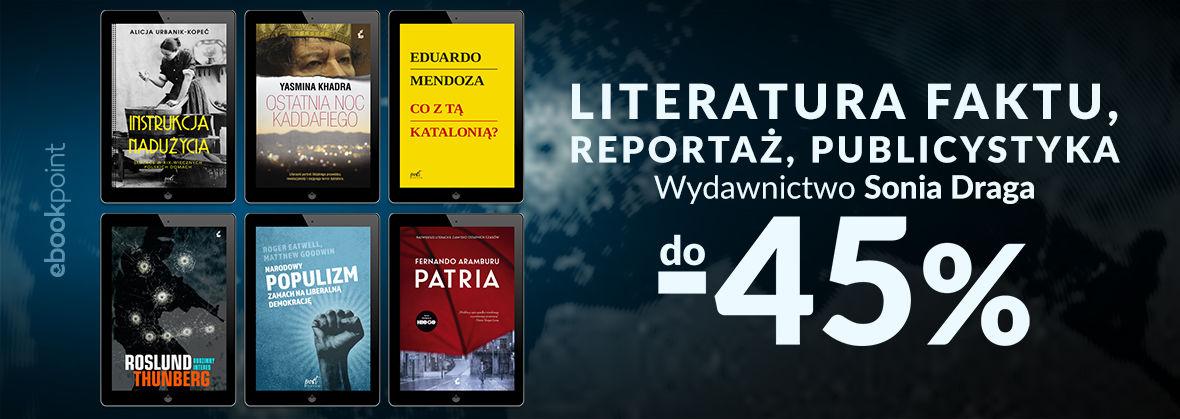 Promocja na ebooki Literatura faktu, reportaż, publicystyka / Wydawnictwo Sonia Draga / do -45%