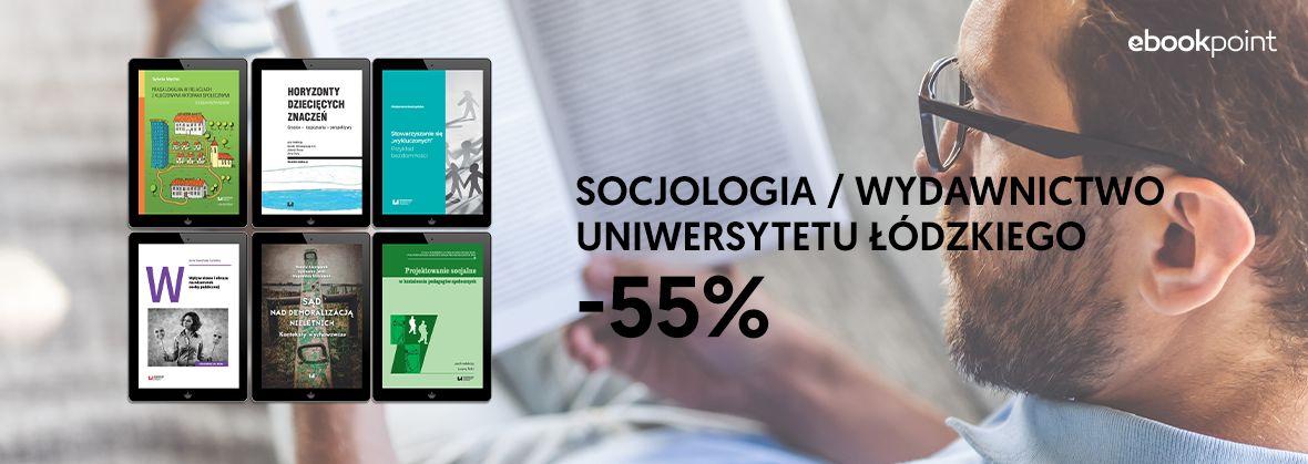 Promocja na ebooki SOCJOLOGIA / Wydawnictwo Uniwersytetu Łódzkiego / -55%