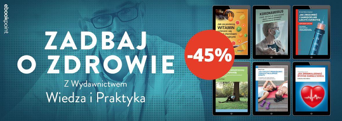 Promocja na ebooki Zadbaj o zdrowie - Wydawnictwo Wiedza i Praktyka / -45%