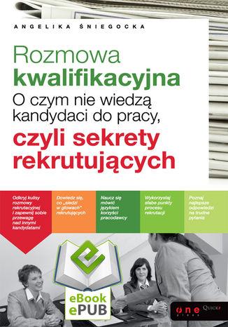 Tył okładki książki/ebooka Rozmowa kwalifikacyjna. O czym nie wiedzą kandydaci do pracy, czyli sekrety rekrutujących