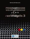 tytuł: Programowanie wieloplatformowe z C++ i wxWidgets 3 autor: Bartosz W. Warzocha