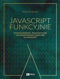 tytuł: JavaScript funkcyjnie. Zrównoważone, pragmatyczne programowanie funkcyjne w JavaScript autor: Kyle Simpson