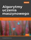 tytuł: Algorytmy uczenia maszynowego. Zaawansowane techniki implementacji autor: Giuseppe Bonaccorso