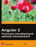 tytuł: Angular 2. Tworzenie interaktywnych aplikacji internetowych autor: Gion Kunz