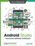 Android Studio. Tworzenie aplikacji mobilnych