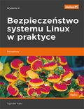 Bezpieczeństwo systemu Linux w praktyce. Receptury. Wydanie II