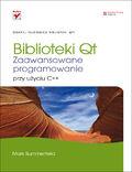 tytuł: Biblioteki Qt. Zaawansowane programowanie przy użyciu C++ autor: Mark Summerfield