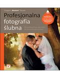 Profesjonalna fotografia ślubna. Od perfekcyjnego warsztatu do dochodowego biznesu